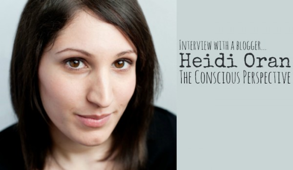 Interview With A Blogger: Heidi Oran, The Conscious Perspective