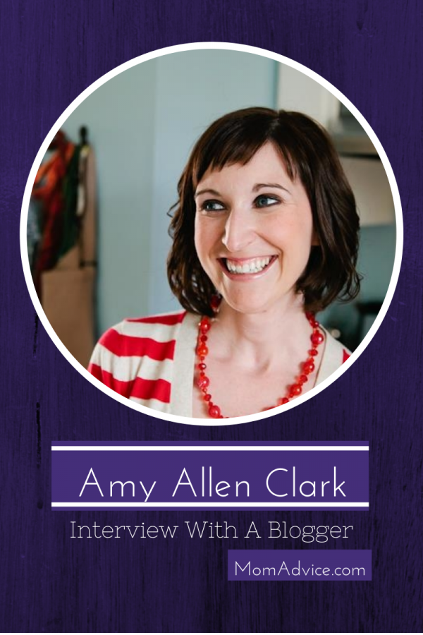 Interview With A Blogger: Amy Allen Clark, Mom Advice