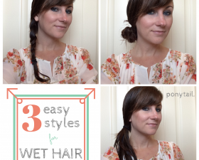 3 Easy Styles for Wet Hair