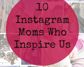 10 Instagram Moms Who Inspire Us!