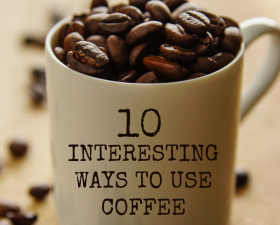 10 Interesting Ways To Use Coffee!
