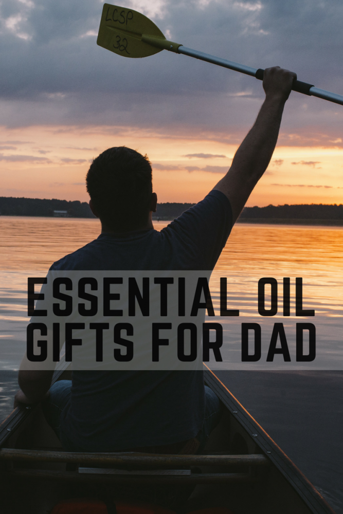 Essential Oil Gifts For Dad!