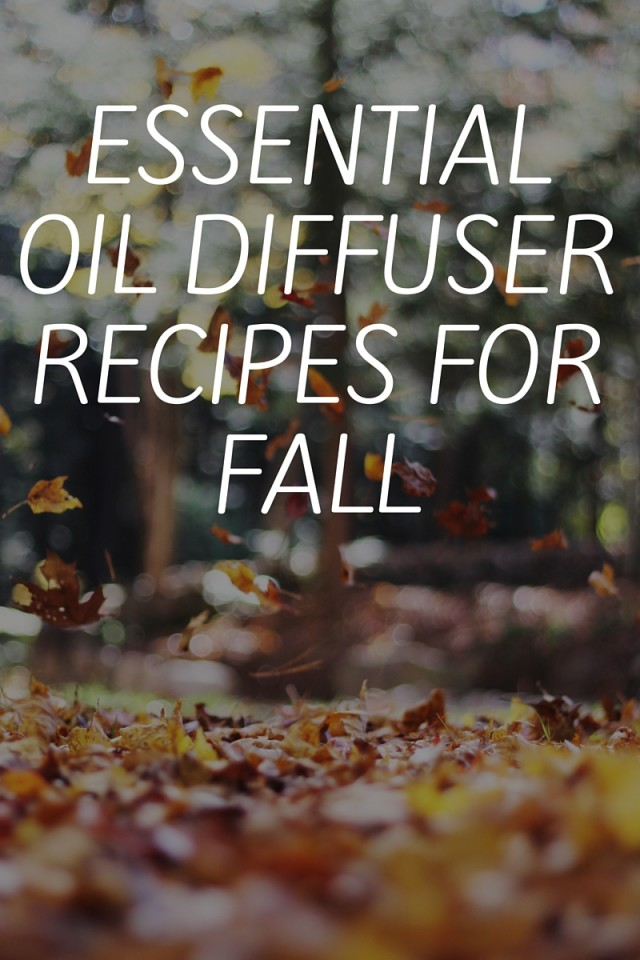Essential Oil Diffuser Recipes For Fall