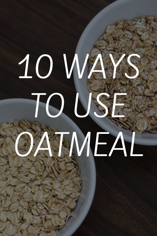 10 Ways To Use Oatmeal
