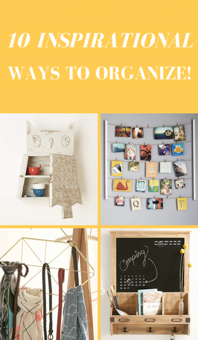10 Inspirational Ways to Organize Your Home!