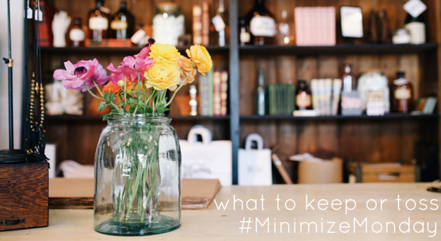 What To Toss And What To Keep // #MinimizeMonday Recap