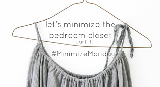 LET'S MINIMIZE THE BEDROOM CLOSET (PART II) // #MinimizeMonday Recap