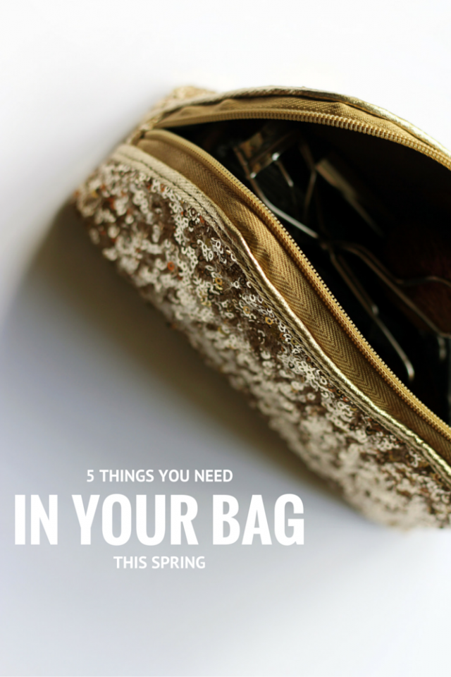 5 Things You Need In Your Bag This Spring