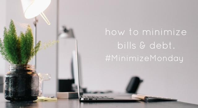 HOW TO MINIMIZE THOSE ANNOYING DEBTS AND BILLS // #MinimizeMonday Recap