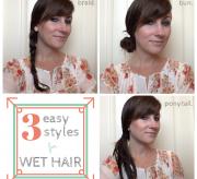 3 Easy Styles for Wet Hair