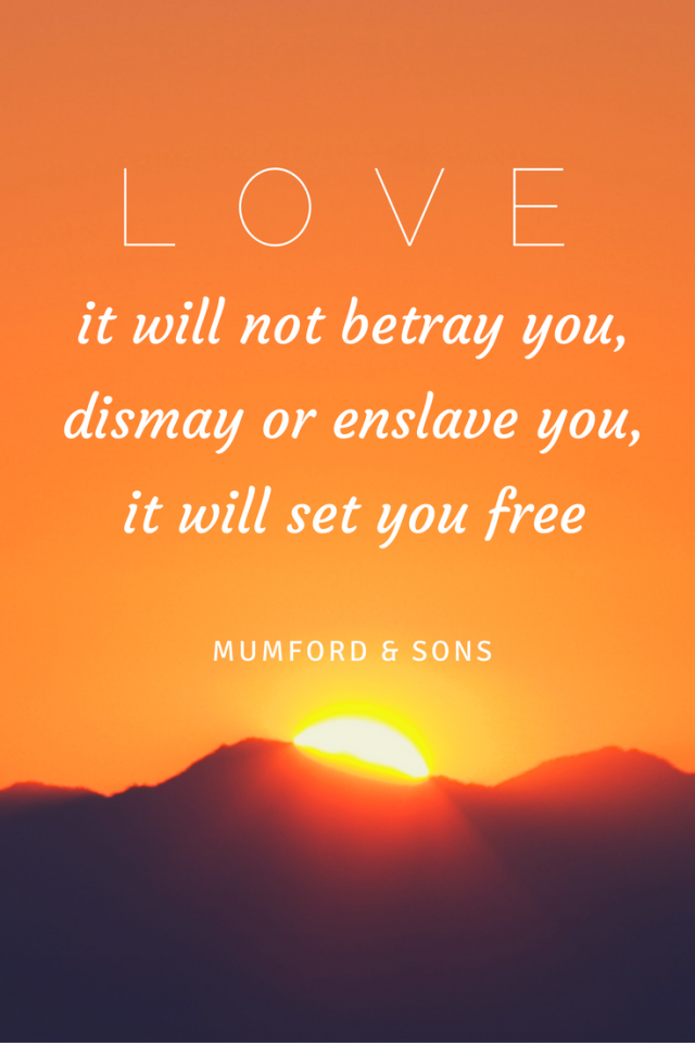 l-o-v-e-it-will-not-betray-you-dismay-or-enslave-youit-will-set-you-free